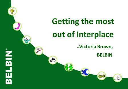 © BELBIN ® 2010: Dr Meredith Belbin Uni.Westminster Getting the most out of Interplace Victoria Brown, BELBIN ~