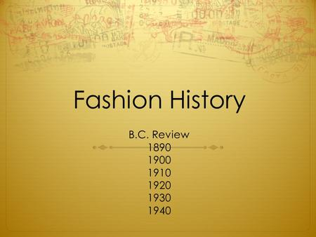 Fashion History B.C. Review 1890 1900 1910 1920 1930 1940.