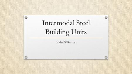 Intermodal Steel Building Units Halley Wilkerson.