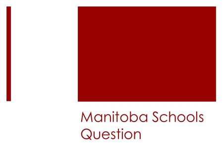 Manitoba Schools Question.  The Manitoba Act (1870) contained a provisions regarding education.  Section 22 of the Act said,  that the Manitoba government.