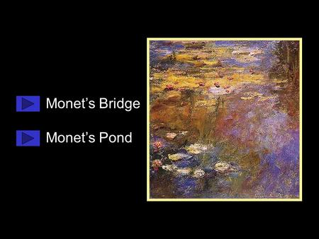 Monet's Bridge Monet's Pond Monet noticed that in the bright sunshine its colour seemed to change from green to blue. Painting and photographs. Sample.