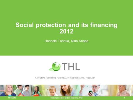 Social protection and its financing 2012 Hannele Tanhua, Nina Knape 14.8.2015 Social protection and its financing 20121.