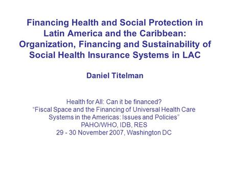 Financing Health and Social Protection in Latin America and the Caribbean: Organization, Financing and Sustainability of Social Health Insurance Systems.