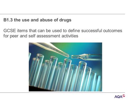 B1.3 the use and abuse of drugs GCSE items that can be used to define successful outcomes for peer and self assessment activities.