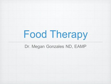 Food Therapy Dr. Megan Gonzales ND, EAMP. THE GUT so, lets talk about food therapy for the gut and what might work with regard to common illness you could.