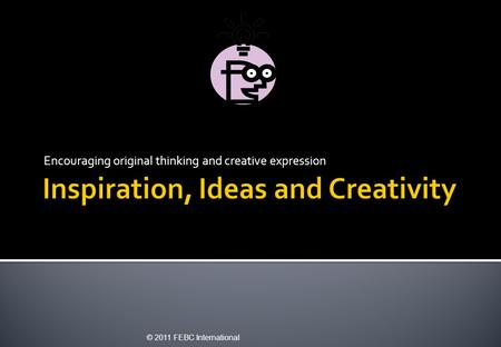 Encouraging original thinking and creative expression © 2011 FEBC International.