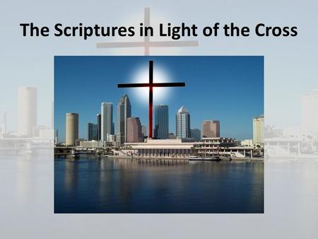 The Scriptures in Light of the Cross. Why it is important to know the truth about the Scriptures: