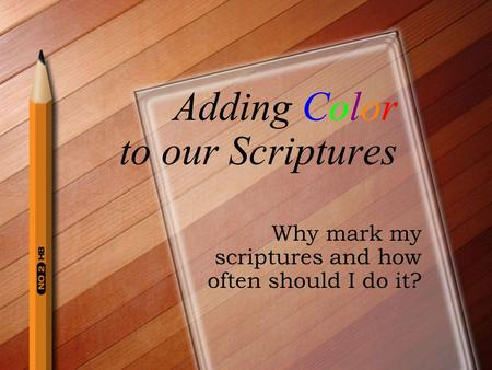 Adding Color to our Scriptures Why mark my scriptures and how often should I do it?