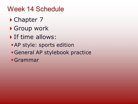 Week 14 Schedule Chapter 7 Group work If time allows: