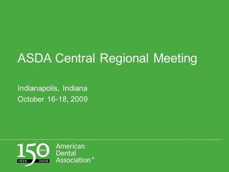 ASDA Central Regional Meeting Indianapolis, Indiana October 16-18, 2009.