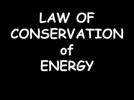 LAW OF CONSERVATION of ENERGY. In the golf ball investigation, can we account for all the energy in the system? Basically, if we add up all the PE, KE.