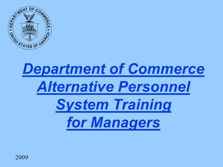Department of Commerce Alternative Personnel System Training for Managers 2009.