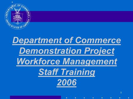 1 Department of Commerce Demonstration Project Workforce Management Staff Training 2006.