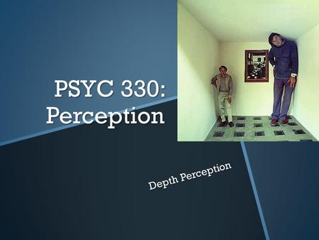 "PSYC 330: Perception Depth Perception. The Puzzle The ""Real"" World and Euclidean Geometry The Retinal World and Projective Geometry Anamorphic art."