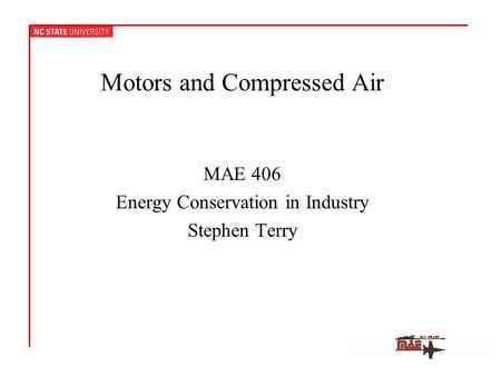 Motors and Compressed Air MAE 406 Energy Conservation in Industry Stephen Terry.