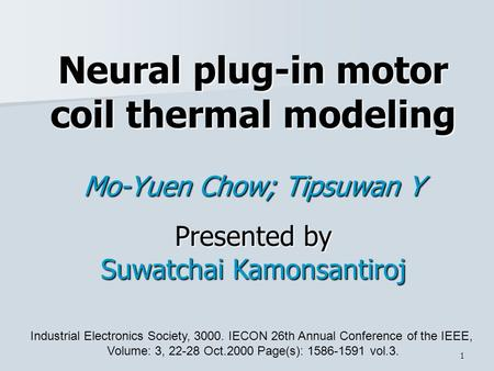 1 Neural plug-in motor coil thermal modeling Mo-Yuen Chow; Tipsuwan Y Industrial Electronics Society, 3000. IECON 26th Annual Conference of the IEEE, Volume: