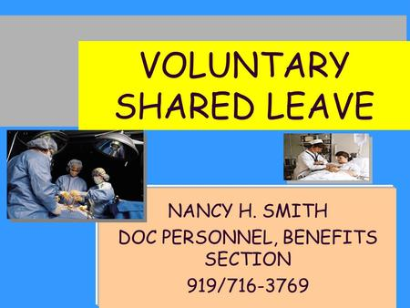 NANCY H. SMITH DOC PERSONNEL, BENEFITS SECTION 919/716-3769 VOLUNTARY SHARED LEAVE.