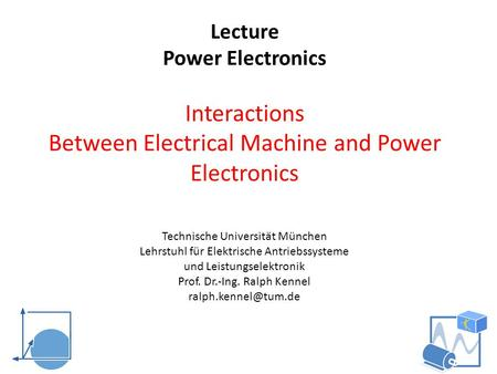 Lecture Power Electronics Interactions Between Electrical Machine and Power Electronics Technische Universität München Lehrstuhl für Elektrische Antriebssysteme.