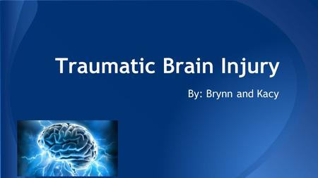 Traumatic Brain Injury By: Brynn and Kacy. ● Occurs when a sudden trauma causes damage to the brain, disrupting the normal functioning of the brain. ●