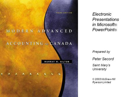 Electronic Presentations in Microsoft ® PowerPoint ® Prepared by Peter Secord Saint Mary's University © 2003 McGraw-Hill Ryerson Limited.
