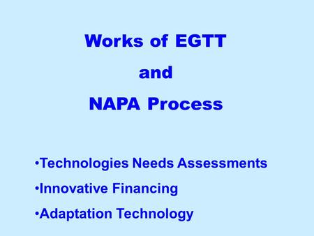 Works of EGTT and NAPA Process Technologies Needs Assessments Innovative Financing Adaptation Technology.