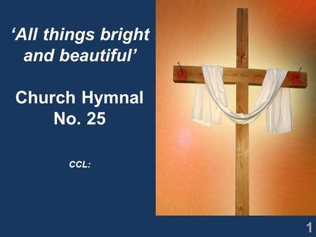 1 'All things bright and beautiful' Church Hymnal No. 25 CCL: