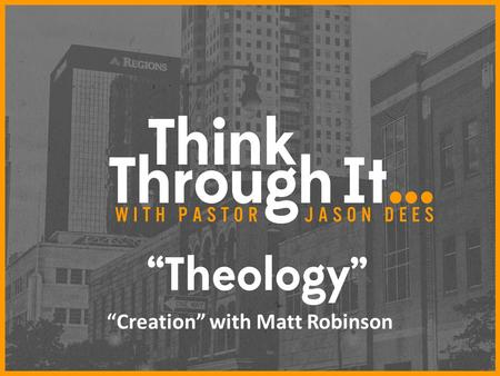 """Creation"" with Matt Robinson. The Questions of Creation WHO? HOW? WHY?"