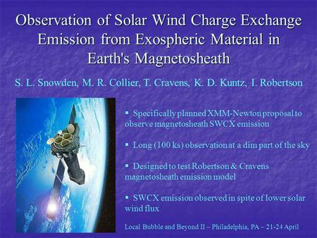 Observation of Solar Wind Charge Exchange Emission from Exospheric Material in Earth's Magnetosheath S. L. Snowden, M. R. Collier, T. Cravens, K. D. Kuntz,