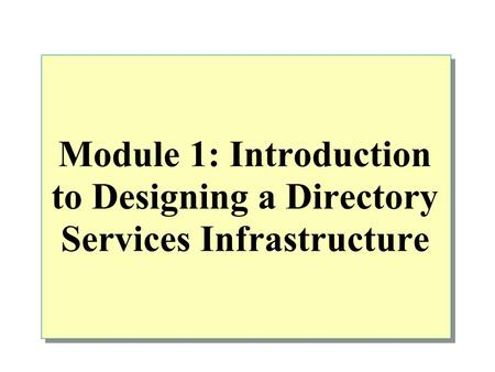 Module 1: Introduction to Designing a <strong>Directory</strong> <strong>Services</strong> Infrastructure.