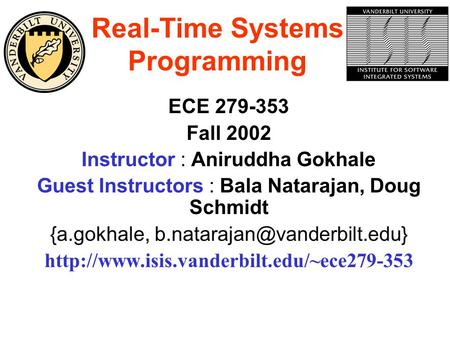 Real-Time Systems <strong>Programming</strong> ECE 279-353 Fall 2002 Instructor : Aniruddha Gokhale Guest Instructors : Bala Natarajan, Doug Schmidt {a.gokhale,