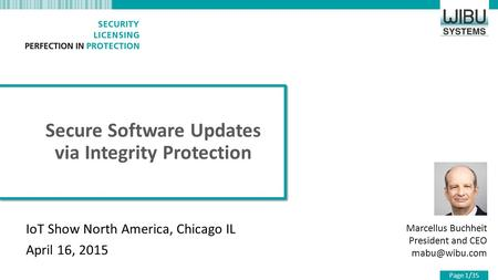 Secure Software Updates via Integrity Protection Marcellus Buchheit President and CEO IoT Show North America, Chicago IL April 16, 2015 Page.