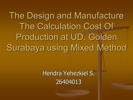 The Design and Manufacture The Calculation Cost Of Production at UD. Golden Surabaya using Mixed Method Hendra Yehezkiel S. 26404013.