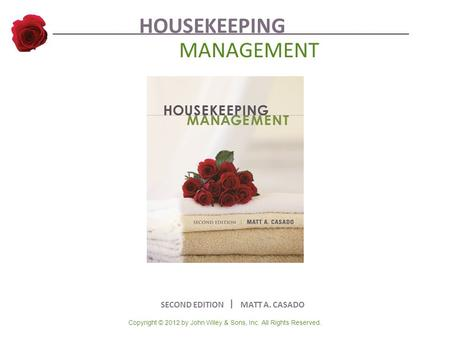 Copyright © 2012 by John Wiley & Sons, Inc. All Rights Reserved. HOUSEKEEPING MANAGEMENT SECOND EDITION ︳ MATT A. CASADO.