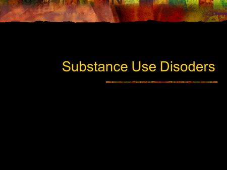 Substance Use Disoders. Health Effects of Drinking 75,000 deaths excessive consumption of alchohol 2.3 million years of life lost STDs, unintended pregnancy,