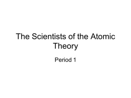 The Scientists of the Atomic Theory