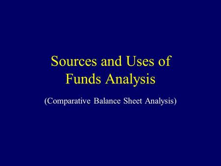 Sources and Uses of Funds Analysis (Comparative Balance Sheet Analysis)