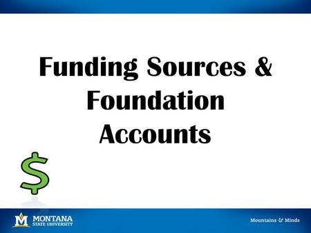 Funding Sources & Foundation Accounts. Fund Types General Operating (40xxxx, 41xxxx, 4Axxxx, 4Sxxxx) Restricted (42xxxx, 4Wxxxx) Designated (43xxxx) Auxiliary.