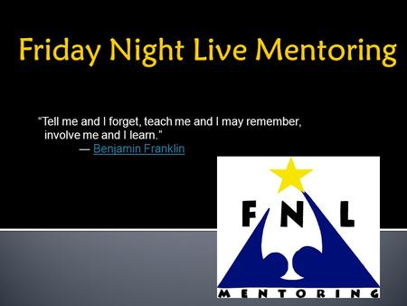 """Tell me and I forget, teach me and I may remember, involve me and I learn."" ― Benjamin FranklinBenjamin Franklin."