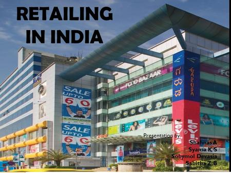 RETAILING <strong>IN</strong> INDIA RETAILING <strong>IN</strong> INDIA Presentation by Shahnas A