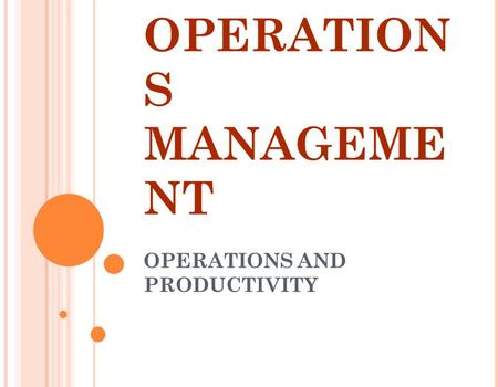 OPERATION S MANAGEME NT OPERATIONS AND PRODUCTIVITY L2 - 1.