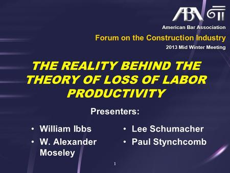 THE REALITY BEHIND THE THEORY OF LOSS OF LABOR PRODUCTIVITY William Ibbs W. Alexander Moseley 1 Lee Schumacher Paul Stynchcomb American Bar Association.