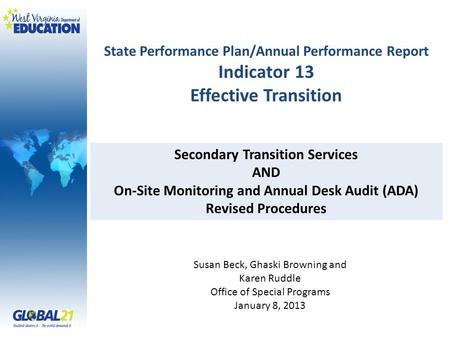 State Performance Plan/Annual Performance Report Indicator 13 Effective Transition Susan Beck, Ghaski Browning and Karen Ruddle Office of Special Programs.