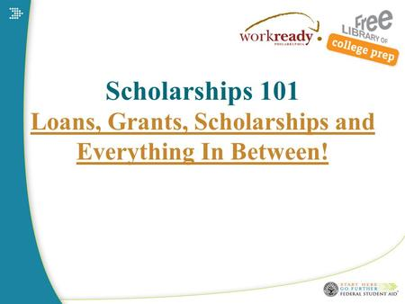 Scholarships 101 Loans, Grants, Scholarships and Everything In Between!