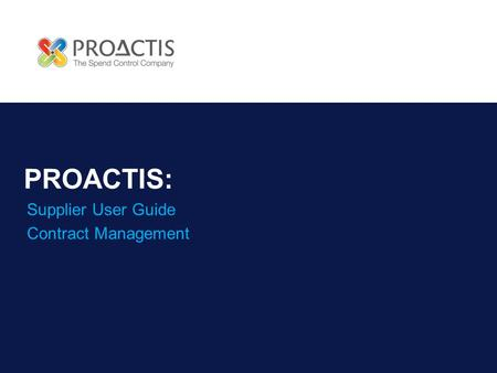 PROACTIS: Supplier User Guide Contract Management.