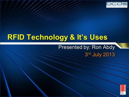 RFID Technology & It's Uses Presented by: Ron Abdy 3 rd July 2013.
