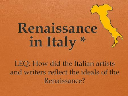 What was the Renaissance? *  Means 'rebirth'  Transition from medieval era to the early modern age  Began in Italy  1300 - 1650.