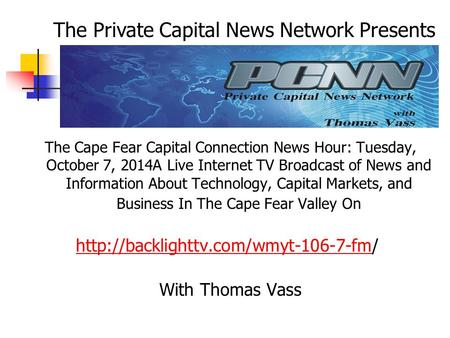 The Cape Fear Capital Connection News Hour: Tuesday, October 7, 2014A Live Internet TV Broadcast of News and Information About Technology, Capital Markets,