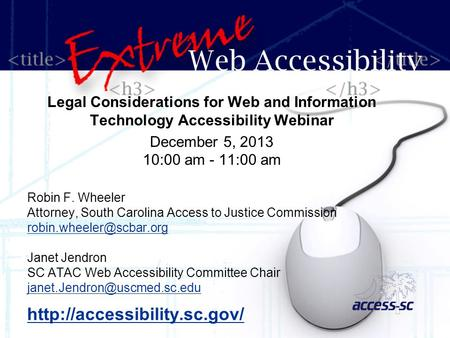 Legal Considerations for Web and Information Technology Accessibility Webinar December 5, 2013 10:00 am - 11:00 am Robin F. Wheeler Attorney, South Carolina.