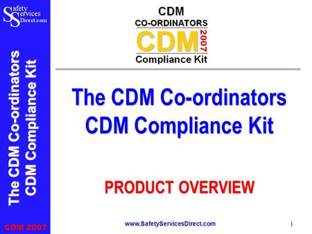 The CDM Co-ordinators CDM Compliance Kit CDM 2007 www.SafetyServicesDirect.com 1 The CDM Co-ordinators CDM Compliance Kit PRODUCT OVERVIEW.