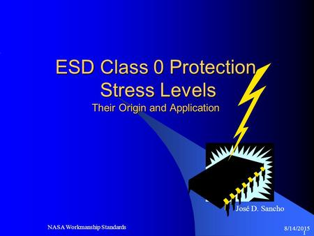 8/14/2015 NASA Workmanship Standards 1 José D. Sancho ESD Class 0 Protection Stress Levels Their Origin and Application.
